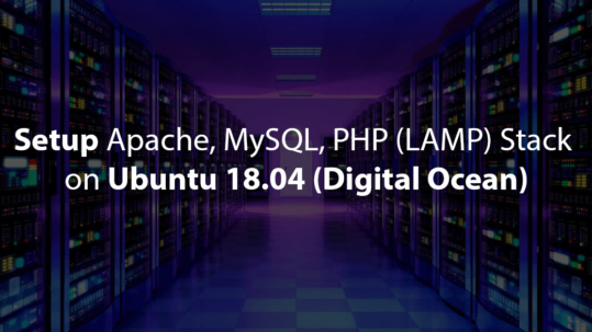 How To Install & Setup Apache, MySQL, PHP (LAMP) Stack on Ubuntu 18.04